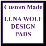 YOU CHOOSE - Luna Wolf Design Pads TURNED AND TOP SEWN